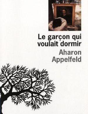 Le garçon qui voulait dormir - Aharon Appelfeld