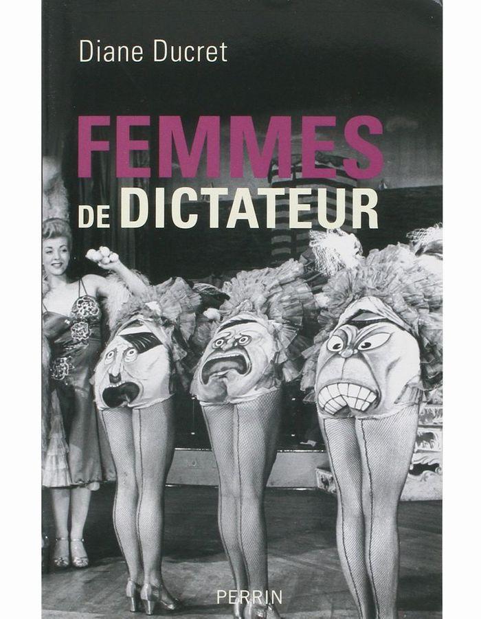« Femmes de dictateur » de Diane Ducret