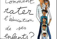 """""""Rater l'éducation de ses enfants"""", mode d'emploi"""
